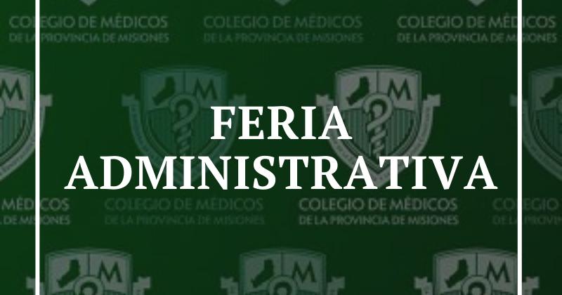 FERIA ADMINISTRATIVA DEL COLEGIO DE MÉDICOS DE LA PROVINCIA DE MISIONES.